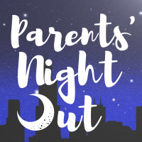 NEW!! PARENTS NIGHT OUT SCHEDULE!