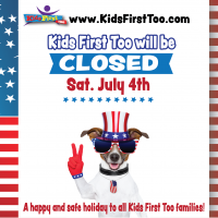 Kids First TOO Closed Saturday, July 4th